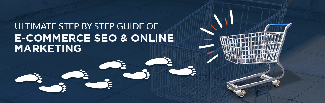 Ultimate Step by Step Guide of Ecommerce SEO & Online Marketing