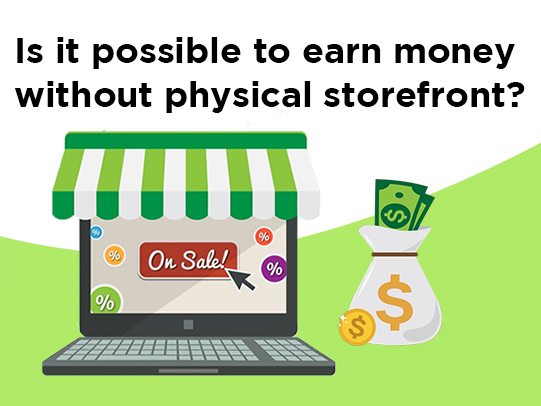 Is it possible to earn money without physical storefront?