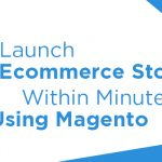 Launch An Ecommerce Store within Minutes Using Magento
