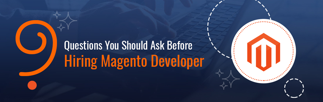 9 Questions You Should Ask Before Hiring Magento Developers