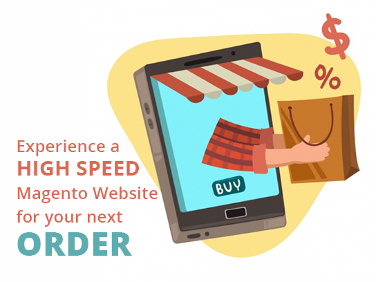 Experience a High Speed Magento Website for your next Order