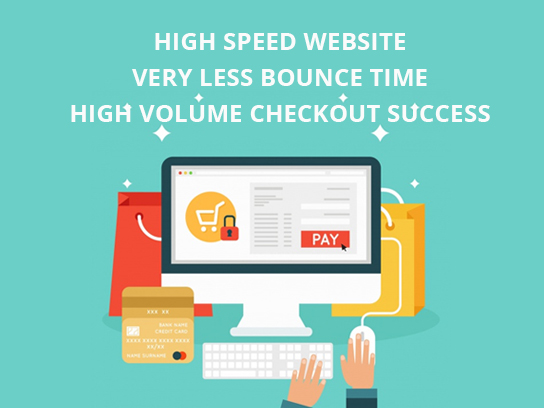 High Speed Website = Very Less Bounce Time = High Volume Checkout Success