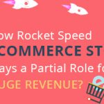 How Rocket Speed eCommerce Store Plays a Partial Role for Huge Revenue?