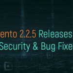 Magento 2.2.5 Releases with Security & Bug Fixes
