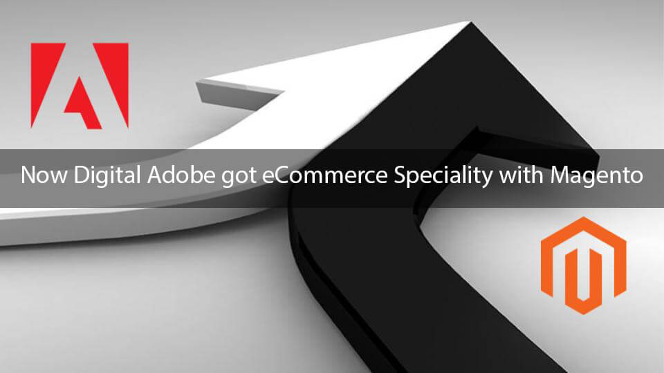 Now Digital Adobe got eCommerce Speciality with Magento