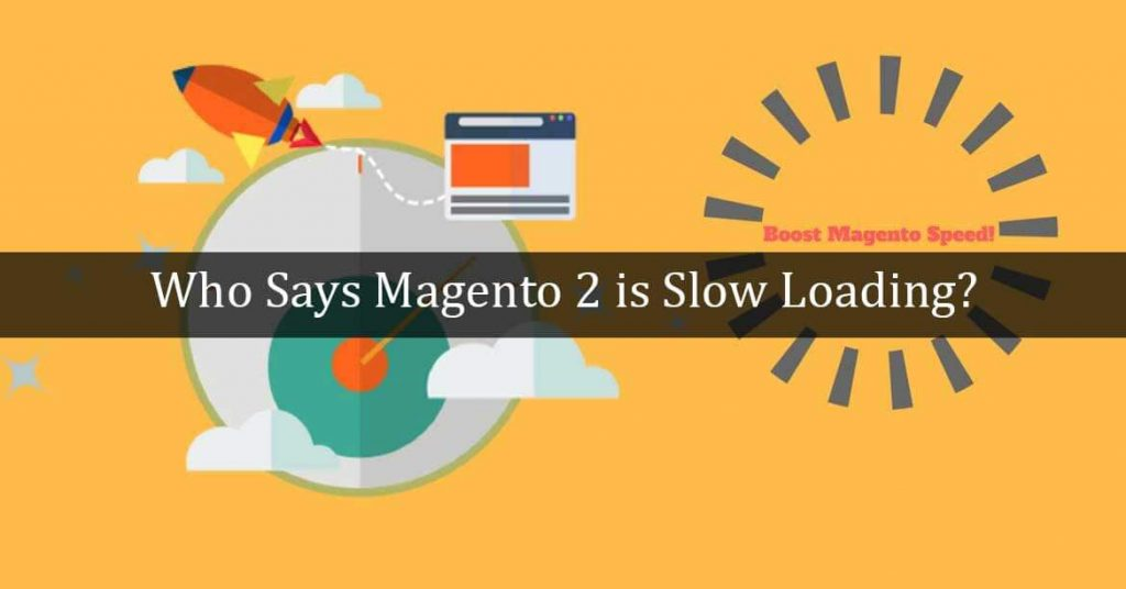 Who-Says-Magento-2-is-Slow-Loading