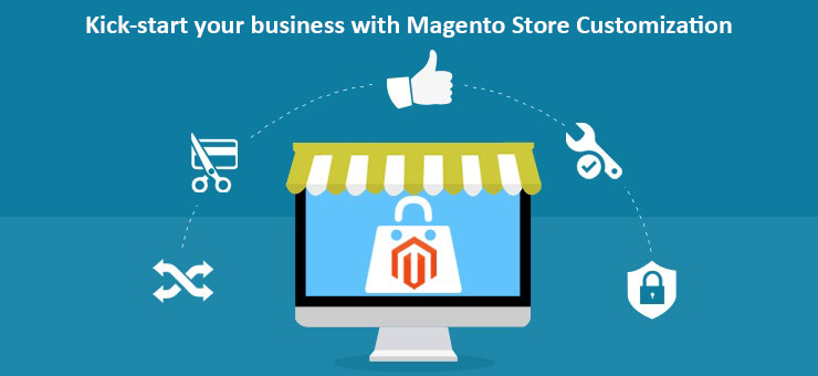 Kick-Start Your Business With Magento Store Customization