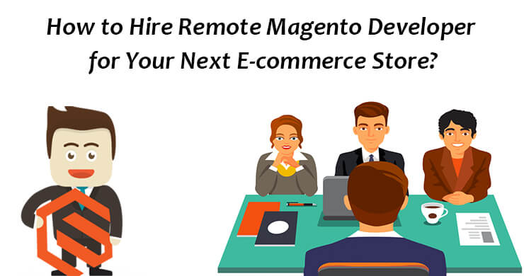 How to Hire Remote Magento Developer for Your Next E-commerce Store?