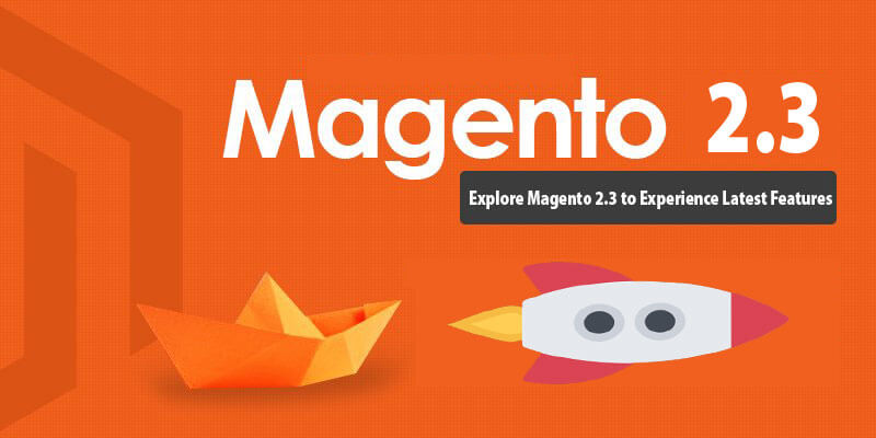 Magento 2.3 Brings in Amazing New Features to Explore