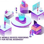 Why Mobile Devices Performs Best for Their Retail Business?