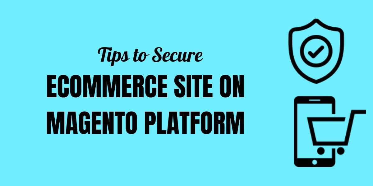 Tips to Secure eCommerce Site on Magento Platform