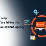 Factors-to-keep-in-mind-before-hiring-the-magento-development-agency