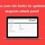 Make your site better by optimizing magento admin panel