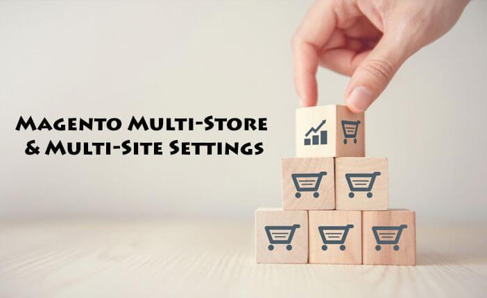 When should I choose Magento Multi-Store & Multi-Site Settings?